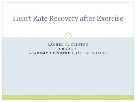 RACHEL C. CLINTON GRADE 9 ACADEMY OF NOTRE DAME DE NAMUR Heart Rate Recovery after Exercise.