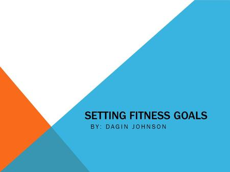SETTING FITNESS GOALS BY: DAGIN JOHNSON. WHERE TO START Cross training in sports and fitness refers to the combining of exercises to work different parts.
