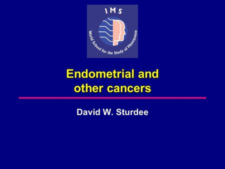 Endometrial and other cancers David W. Sturdee. Unopposed estrogen and endometrial cancer Smith19754.5 Ziel19755.6–7.6 Mack19768 Antunes19796–15 Jick197910.