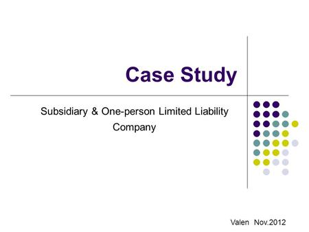 Case Study Subsidiary & One-person Limited Liability Company Valen Nov.2012.