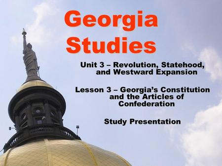 Georgia Studies Unit 3 – Revolution, Statehood, and Westward Expansion