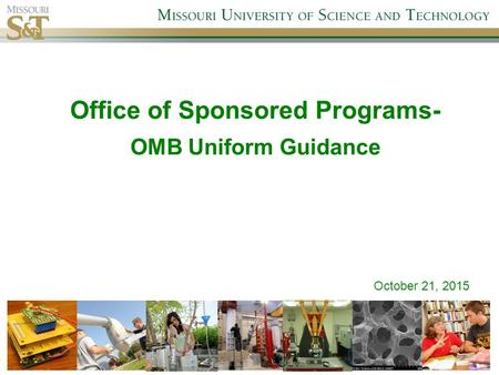 Office of Sponsored Programs- OMB Uniform Guidance October 21, 2015.