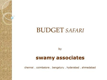 By swamy associates chennai. coimbatore. bengaluru. hyderabad. ahmedabad BUDGET SAFARI.