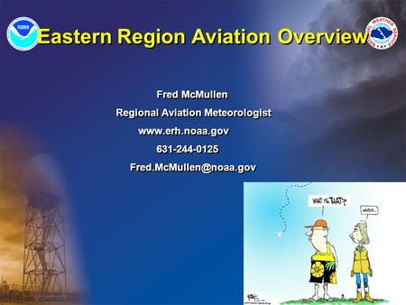 Eastern Region Aviation Overview Fred McMullen Regional Aviation Meteorologist  631-244-0125 Fred McMullen Regional.