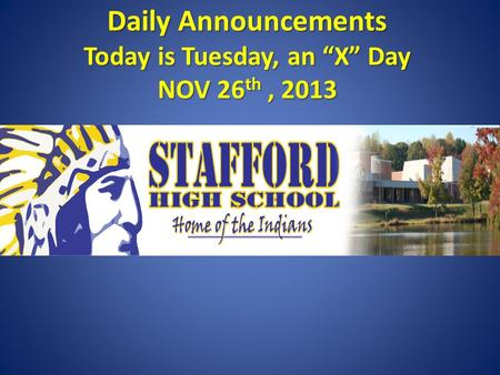 "Daily Announcements Today is Tuesday, an ""X"" Day NOV 26 th, 2013 Daily Announcements Today is Tuesday, an ""X"" Day NOV 26 th, 2013."