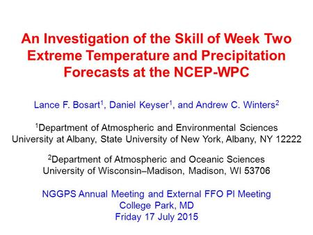 An Investigation of the Skill of Week Two Extreme Temperature and Precipitation Forecasts at the NCEP-WPC Lance F. Bosart 1, Daniel Keyser 1, and Andrew.
