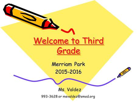 Welcome to Third Grade Ms. Valdez 993-3628 or Merriam Park 2015-2016.