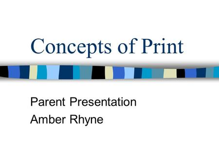 Concepts of Print Parent Presentation Amber Rhyne.