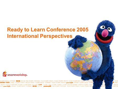 Ready to Learn Conference 2005 International Perspectives.