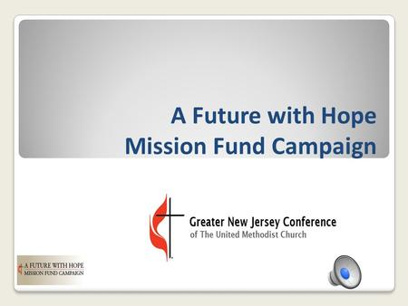 A Future with Hope Mission Fund Campaign The United Methodist Church is CONNECTIONAL.