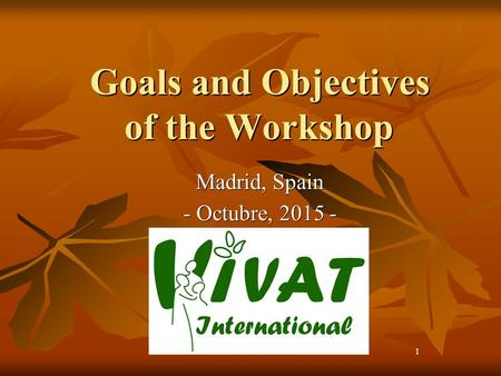 1 Goals and Objectives of the Workshop Madrid, Spain - Octubre, 2015 -