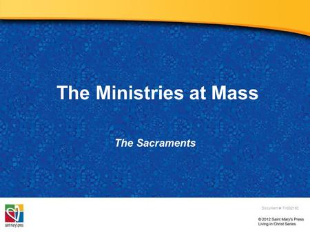 The Ministries at Mass The Sacraments Document #: TX002150.