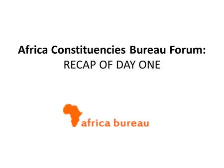 Africa Constituencies Bureau Forum: RECAP OF DAY ONE.