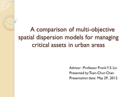 A comparison of multi-objective spatial dispersion models for managing critical assets in urban areas A comparison of multi-objective spatial dispersion.