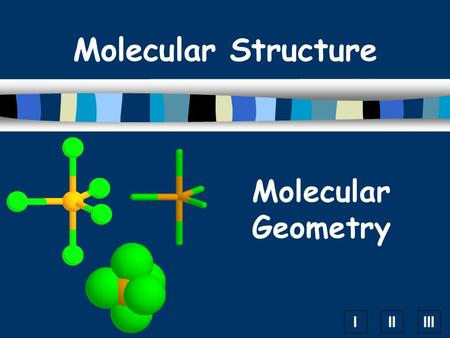 IIIIII Molecular Geometry Molecular Structure. A. VSEPR Theory  Valence Shell Electron Pair Repulsion Theory  Electron pairs orient themselves so that.