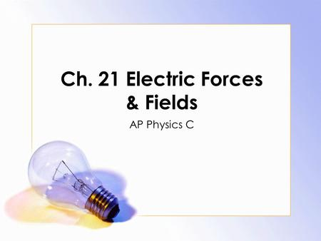Ch. 21 Electric Forces & Fields