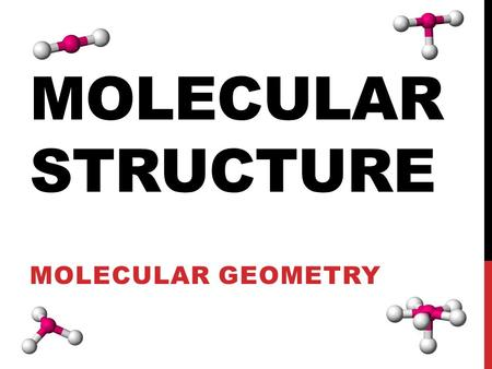 MOLECULAR STRUCTURE MOLECULAR GEOMETRY. VSEPR THEORY Valence-Shell Electron-Pair Repulsion Theory: Because electron pairs repel, molecules adjust their.