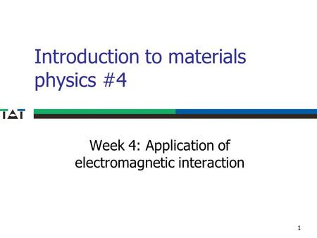 Introduction to materials physics #4 Week 4: Application of electromagnetic interaction 1.