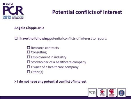 Angelo Cioppa, MD  I have the following potential conflicts of interest to report:  Research contracts  Consulting  Employment in industry  Stockholder.