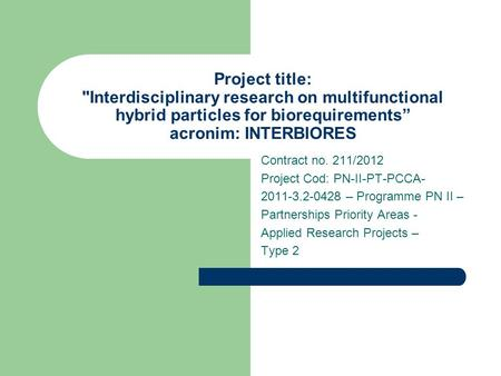 "Project title: Interdisciplinary research on multifunctional hybrid particles for biorequirements"" acronim: INTERBIORES Contract no. 211/2012 Project."
