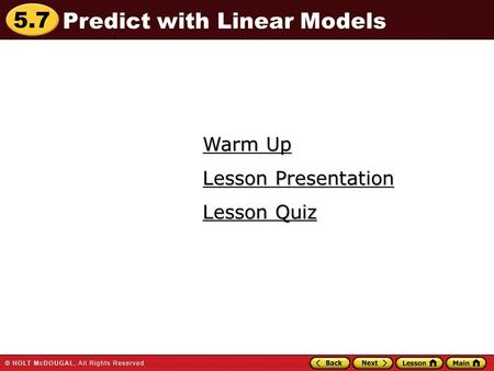 5.7 Warm Up Warm Up Lesson Quiz Lesson Quiz Lesson Presentation Lesson Presentation Predict with Linear Models.
