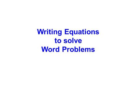 Writing Equations to solve Word Problems. One way to solve word problems is to look for key words to help you write an equation. You must decide what.