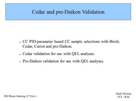 Cedar and pre-Daikon Validation ● CC PID parameter based CC sample selections with Birch, Cedar, Carrot and pre-Daikon. ● Cedar validation for use with.