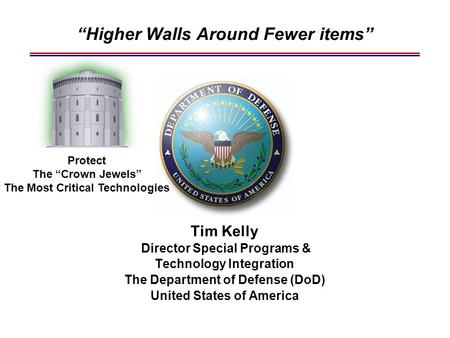 "Tim Kelly Director Special Programs & Technology Integration The Department of Defense (DoD) United States of America ""Higher Walls Around Fewer items"""