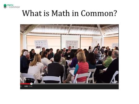 What is Math in Common?. Our Community 10 districts learning together to lead the way in CCSS-Mathematics Implementation 2.