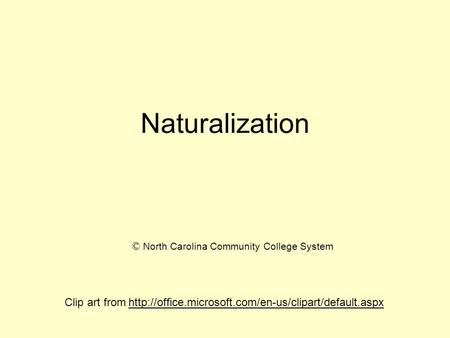 Naturalization Clip art from  © North Carolina Community College System.