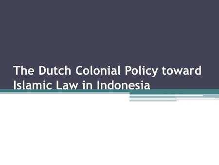 The Dutch Colonial Policy toward Islamic Law in Indonesia.