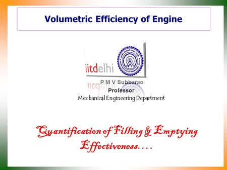 Volumetric Efficiency of Engine P M V Subbarao Professor Mechanical Engineering Department Quantification of Filling & Emptying Effectiveness….