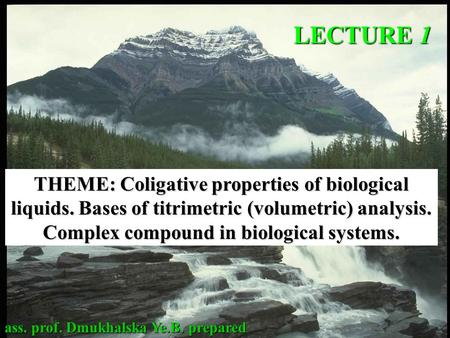 THEME: Coligative properties of biological liquids. <strong>Bases</strong> of titrimetric (volumetric) analysis. Complex compound in biological systems. LECTURE 1 ass.