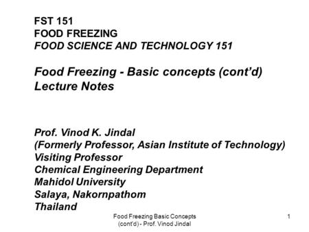 Food Freezing Basic Concepts (cont'd) - Prof. Vinod Jindal 1 FST 151 FOOD FREEZING FOOD SCIENCE AND TECHNOLOGY 151 Food Freezing - Basic concepts (cont'd)