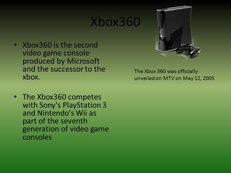 Xbox360 Xbox360 is the second video game console produced by Microsoft and the successor to the xbox. The Xbox360 competes with Sony's PlayStation 3 and.