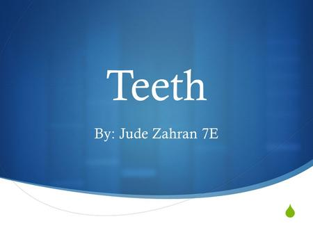  Teeth By: Jude Zahran 7E. Structure of a tooth.