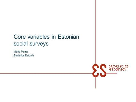 Core variables in Estonian social surveys Merle Paats Statistics Estonia.