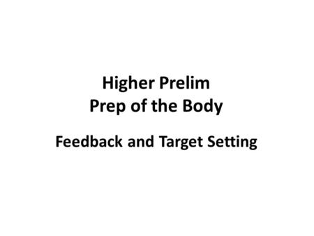 Higher Prelim Prep of the Body Feedback and Target Setting.