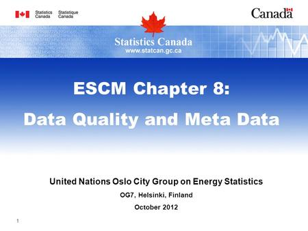 United Nations Oslo City Group on Energy Statistics OG7, Helsinki, Finland October 2012 ESCM Chapter 8: Data Quality and Meta Data 1.