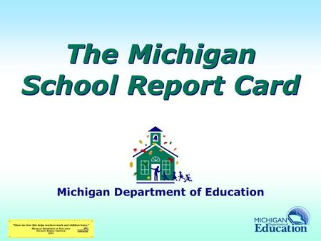 The Michigan School Report Card Michigan Department of Education.