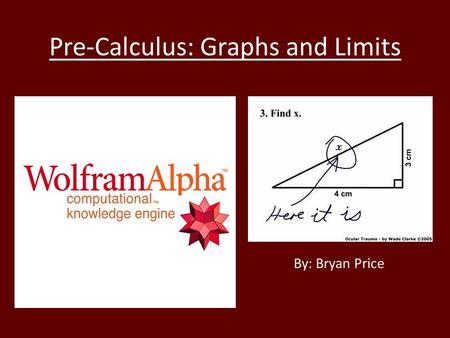 Pre-Calculus: Graphs and Limits By: Bryan Price. Contents and Standards Pennsylvania Mathematics Standards: 2.10.11 Trigonometry – Use graphing calculators.