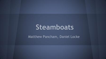 Steamboats Matthew Pancham, Daniel Locke. How the steamboat helped the US ❏ New system of travel. ❏ New industry for U.S. ❏ Faster for shipping goods.