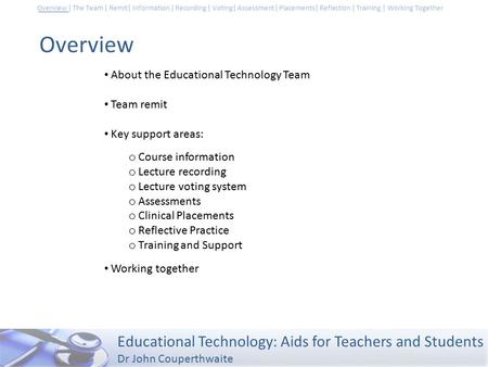 Educational Technology: Aids for Teachers and Students Dr John Couperthwaite Overview | The Team | Remit| Information | Recording | Voting| Assessment.