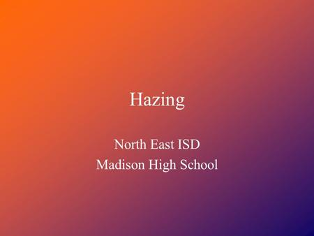 Hazing North East ISD Madison High School. What is hazing? Any intentional, knowing, or reckless act…..by one person alone or acting with others, directed.