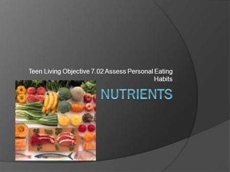 Teen Living Objective 7.02 Assess Personal Eating Habits.