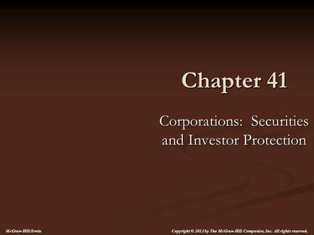 Chapter 41 Corporations: Securities and Investor Protection McGraw-Hill/Irwin Copyright © 2012 by The McGraw-Hill Companies, Inc. All rights reserved.