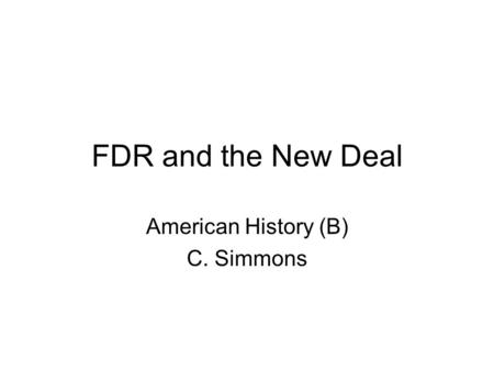 FDR and the New Deal American History (B) C. Simmons.