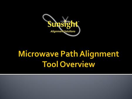 2  Overview Microwave Path Alignment Kit ▪ Latest Product Line ▪ Features and Functions ▪ Mounting ▪ Operation ▪ Target and Report Models for Microwave: