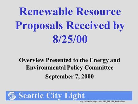 Renewable Resource Proposals Received by 8/25/00 Overview Presented to the Energy and Environmental.