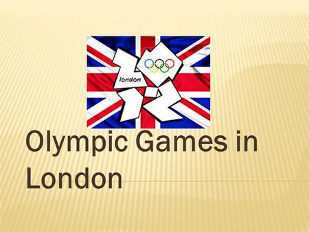 Olympic Games in London. Thirties Summer Olympic Games held in London, the British capital. London became the first city to host the Games for the third.